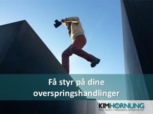 Eksempel på slide: Få styr på dine overspringshandlinger
